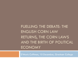 Fuelling the Debate: The English Corn Law returns, the Corn Laws and the birth of political economy