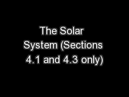 The Solar  System (Sections 4.1 and 4.3 only)