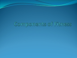 Components of Fitness KEY KNOWLEDGE