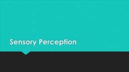 Sensory Perception Overview of the next few weeks