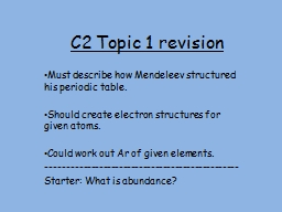C2 Topic 1 revision Must describe how Mendeleev structured his periodic table.