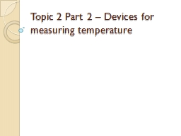 Topic 2 Part 2 – Devices for measuring temperature