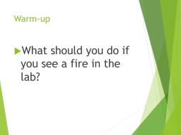 Warm-up What should you do if you see a fire in the lab?