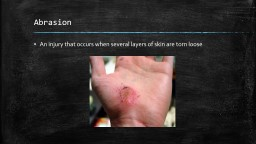 Abrasion An injury that occurs when several layers of skin are torn loose