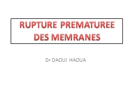 Dr DAOUI HAOUA RUPTURE PREMATUREE
