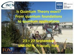 """The main aim of the """" Is Quantum Theory exact? From quantum foundations to quantum applications"""