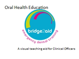 Oral Health Education A visual teaching aid for Clinical Officers