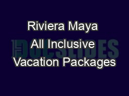 Riviera Maya All Inclusive Vacation Packages PowerPoint PPT Presentation