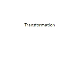 Transformation Transformation : is one of three processes by which exogenous genetic material may b