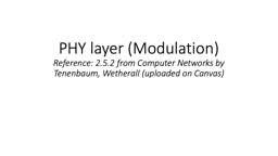 PHY layer (Modulation) Reference: 2.5.2 from Computer Networks by