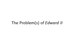 The Problem(s ) of  Edward II