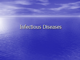 Infectious Diseases Pathogens:  Microorganisms that are capable of causing disease