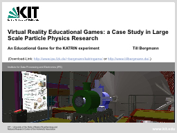Virtual Reality Educational Games: a Case Study in Large Scale Particle Physics Research