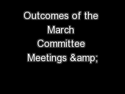 Outcomes of the March Committee Meetings &