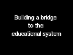 Building a bridge to the educational system
