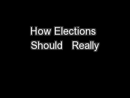 How Elections Should   Really