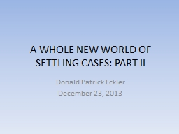 A WHOLE NEW WORLD OF SETTLING CASES: PART II