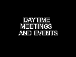 DAYTIME MEETINGS  AND EVENTS