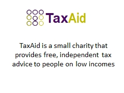 TaxAid  is a small charity that provides free, independent tax advice to people on low incomes