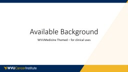 Available Background WVUMedicine Themed – for clinical uses