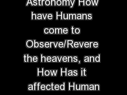Ancient Astronomy How have Humans come to Observe/Revere the heavens, and How Has it affected Human