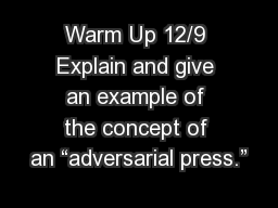 """Warm Up 12/9 Explain and give an example of the concept of an """"adversarial press."""""""