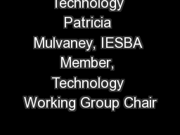 Technology Patricia Mulvaney, IESBA Member, Technology Working Group Chair