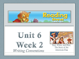 Unit 6  Week 2 Writing Conventions