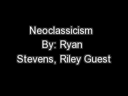 Neoclassicism  By: Ryan Stevens, Riley Guest