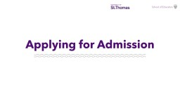 Applying  for Admission Have on-hand the information needed to complete the online application.