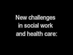 New challenges in social work and health care:
