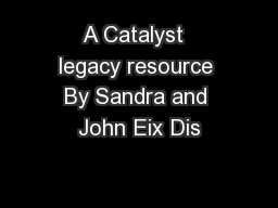 A Catalyst  legacy resource By Sandra and John Eix Dis
