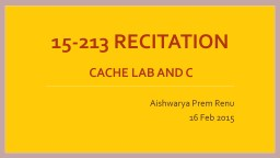 15-213 RECITATION  Cache Lab and C