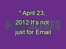 * April 23, 2012 It's not just for Email