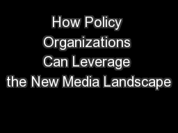 How Policy Organizations Can Leverage the New Media Landscape