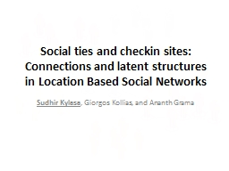 Social ties and checkin sites: Connections and latent structures in Location Based Social