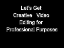 Let's Get Creative   Video Editing for Professional Purposes