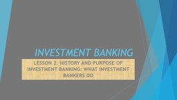 INVESTMENT BANKING LESSON 2: HISTORY AND PURPOSE OF INVESTMENT BANKING: WHAT INVESTMENT BANKERS DO