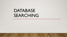Database Searching What is a database?