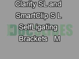 Clarity SL and SmartClip S L SelfLigating Brackets   M