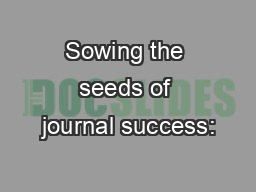 Sowing the seeds of journal success: