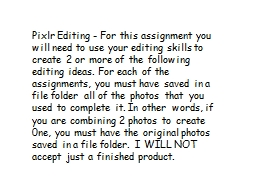 Pixlr   Editing - For  this assignment you will need to use your editing skills to create 2 or more