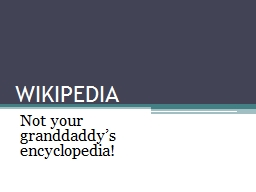 WIKIPEDIA Not your granddaddy's encyclopedia!