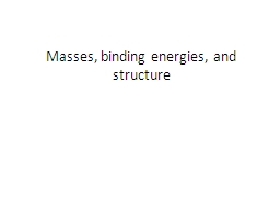 Masses, binding energies, and structure