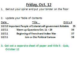Friday, Oct. 12 Get out your spiral and put your binder on the floor