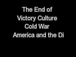 The End of Victory Culture Cold War America and the Di