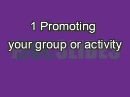 1 Promoting your group or activity