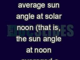 (1) How does the annual average sun angle at solar noon (that is, the sun angle at noon averaged o