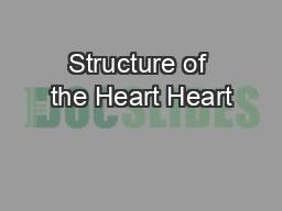 Structure of the Heart Heart