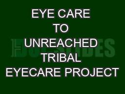 EYE CARE TO UNREACHED TRIBAL EYECARE PROJECT